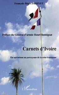 François-Régis Jaminet - Carnets d'ivoire - En opérations au paroxysme de la crise ivoirienne.