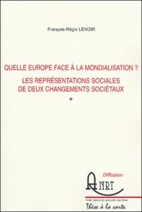 François-Régis Lenoir - Quelle Europe face à la mondialisation ? - Les représentations sociales de deux changements sociétaux.