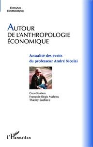 François-Régis Mahieu et Thierry Suchère - Autour de l'anthropologie économique - Actualité des écrits du professeur André Nicolaï.