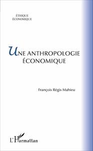 François-Régis Mahieu - Une anthropologie économique.