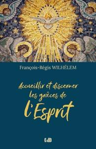 François-Régis Wilhélem - Accueillir et discerner les grâces de l'Esprit.