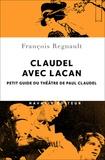 François Regnault - Claudel avec Lacan - Petit guide du théâtre de Paul Claudel.