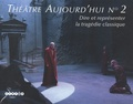 François Régnault - Dire et représenter la tragédie classique. 1 CD audio