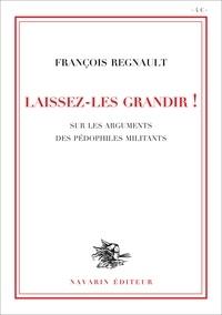 François Régnault - Laissez-les grandir ! - Sur les arguments des pédophiles militants.