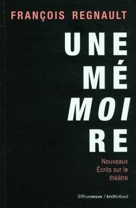 François Regnault - Une mémoire - Nouveaux écrits sur le théâtre.