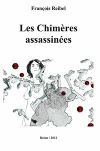 François Reibel - Les chimères assassinées.