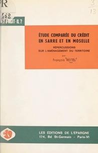 François Reitel - Étude comparée du système de crédit en Sarre et en Moselle et répercussions sur l'aménagement du territoire.