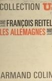 François Reitel - Les Allemagnes - Les hommes, la terre, les régions.