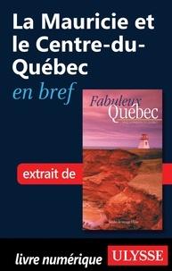 François Rémillard et Benoît Prieur - Fabuleux Québec - La Mauricie et le Centre-du-Québec en bref.
