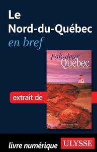 François Rémillard et Benoît Prieur - Fabuleux Québec - Le Nord-du-Québec en bref.