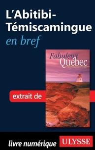 François Rémillard et Benoît Prieur - Fabuleux Québec - L'Abitibi-Témiscamingue en bref.