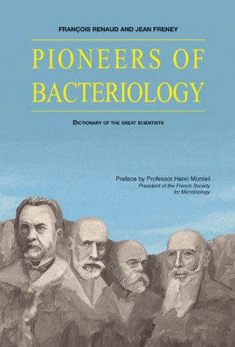 François Renaud et Jean Freney - Pioneers of bacteriology - Dictionary of the great scientists.