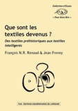 François Renaud et Jean Freney - Que sont les textiles devenus ? - Des textiles préhistoriques aux textiles intelligents.