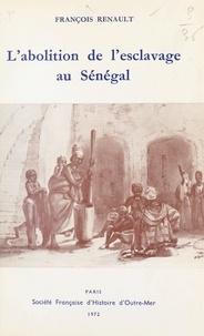François Renault - L'abolition de l'esclavage au Sénégal - L'attitude de l'administration française : 1848-1905.
