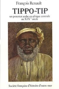 François Renault - Tippo-Tip, un potentat arabe en Afrique centrale au XIXe siècle.