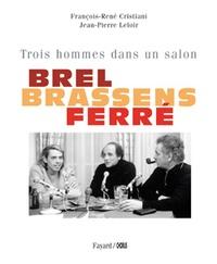 François-René Cristiani et Jean-Pierre Leloir - Brel, Brassens, Ferré - Trois hommes dans un salon.