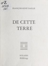 François-René Daillie - De cette terre.