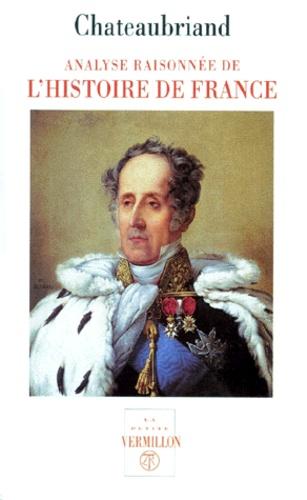 François-René de Chateaubriand - Analyse raisonnée de l'histoire de France, et fragments depuis Philippe VI jusqu'à la bataille de Poitiers. suivis de l'Analyse raisonnée de l'histoire de France depuis Jean II jusqu'à Louis XVI.