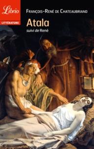 François-René de Chateaubriand - Atala - Suivi de René.
