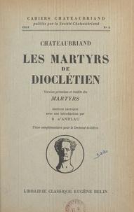"""François-René de Chateaubriand et Béatrix d'Andlau - Chateaubriand, """"Les Martyrs de Dioclétien"""" - Version primitive et inédite des """"Martyrs"""". Thèse complémentaire pour le Doctorat ès lettres."""