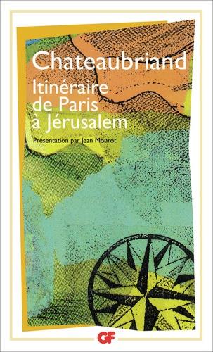 François-René de Chateaubriand - Itinéraire de Paris à Jérusalem.