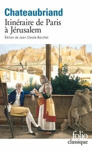 François-René de Chateaubriand - Itinéraires de Paris à Jérusalem - Et de Jérusalem à Paris suivi de Journal de Julien.
