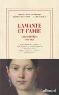 François-René de Chateaubriand et Delphine de Custine - L'amante et l'amie - Lettres inédites (1804-1828).