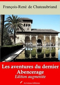 François-René de Chateaubriand - Les Aventures du dernier Abencerage – suivi d'annexes - Nouvelle édition 2019.