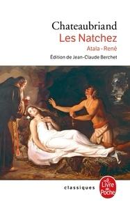 François-René de Chateaubriand - Les Natchez ; Atala ; René.
