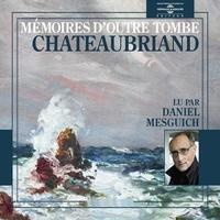 François-René de Chateaubriand et Daniel Mesguich - Mémoires d'outre tombe.