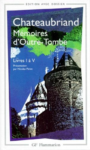 François-René de Chateaubriand - Mémoires d'Outre-Tombe - Livres 1 à 5.