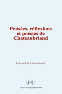 François-René de Chateaubriand - Pensées, réflexions et poésies de Chateaubriand.