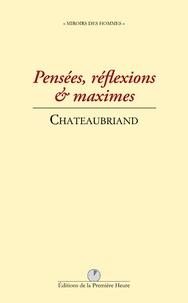 François-René de Chateaubriand - Pensées, réflexions & maximes.