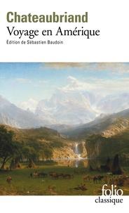 François-René de Chateaubriand et Sébastien Baudoin - Voyage en Amérique.