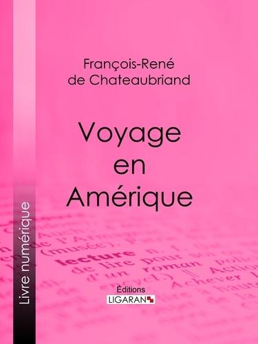 François-René de Chateaubriand et  Ligaran - Voyage en Amérique.