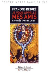 François Retoré - Je vous appelle mes amis - Baptisés dans le Christ.