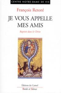 François Retoré - JE VOUS APPELLE MES AMIS. - Baptisés dans le Christ.
