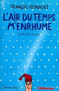 François Reynaert - L'Air du temps m'enrhume - Chroniques.