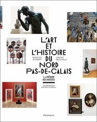 François Reynaert et Vincent Brocvielle - L'art et l'histoire du Nord-Pas-de-Calais.