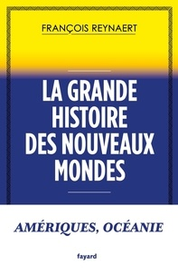 François Reynaert - La grande histoire des Nouveaux Mondes - Amériques, Océanie.