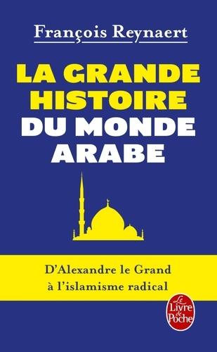 La Grande Histoire du monde arabe. D'Alexandre le Grand à l'islamisme radical