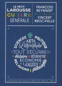 François Reynaert et Vincent Brocvielle - Le petit Larousse de la culture générale.
