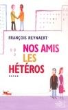 François Reynaert - Nos amis les hétéros.