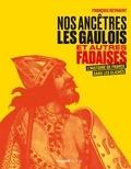 François Reynaert - Nos ancêtres les Gaulois et autres fadaises illustré - L'histoire de France sans les clichés.