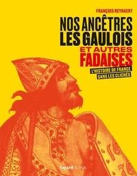 Nos ancêtres les Gaulois et autres fadaises - Lhistoire de France sans les clichés.pdf