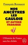 François Reynaert - Nos ancêtres les Gaulois - Et autres fadaises.