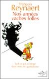François Reynaert - Nos années vaches folles.
