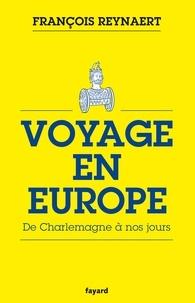 François Reynaert - Voyage en Europe - De Charlemagne à nos jours.