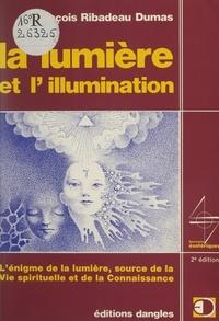 François Ribadeau Dumas et Jean-Pierre Bayard - La lumière et l'illumination - L'énigme de la lumière, source de la vie spirituelle et de la connaissance.