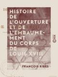 François Ribes - Histoire de l'ouverture et de l'embaumement du corps de Louis XVIII.